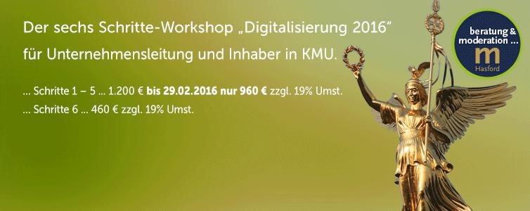 """Workshop Digitalisierung: Der sechs Schritte-Workshop """"Digitalisierung 2016 Workshop richtet sich an: Unternehmensleitung, Inhaber KMU, Industrie für 1 bis 12 Teilnehmer; Dauer des Workshop: 2 x 1/2 Tag Workshop oder 1 Tages Workshop für die Schritte 1 – 5; sowie 1/2 Tag für Schritt 6 (nach Vereinbarung)"""