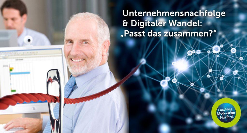 """Unternehmensnachfolge und Digitalisierung: Workshop """"Digitales Geschäftsmodell – Risiken und Chancen im Unternehmen"""" Passen unsere Produkte und Leistungen noch zu den Herausforderungen und Bedürfnisse unserer Kunden?"""