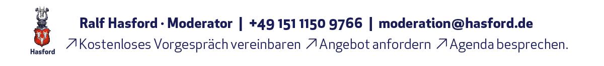 Kostenloses Vorgespräch vereinbaren | Präzisiertes ANGEBOT / Agenda anfordern | moderation@hasford.de